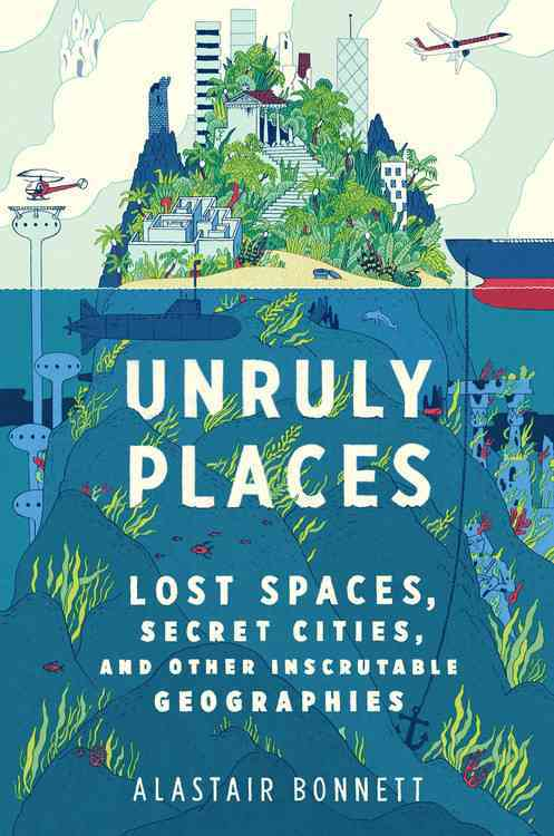 Unruly Places By Bonnett, Alastair