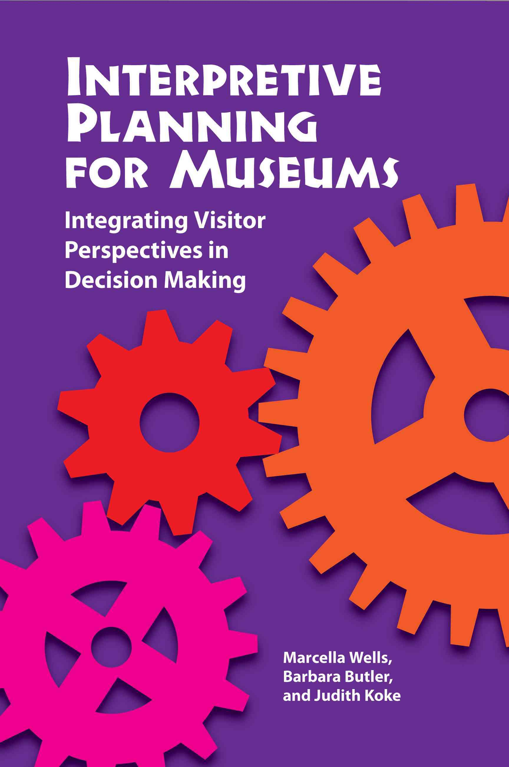 Interpretive Planning for Museums By Wells, Marcella/ Butler, Barbara H./ Koke, Judy M.